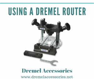 Using a Dremel Router