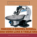 Making a Dremel Scroll Saw Work Like a Table Saw