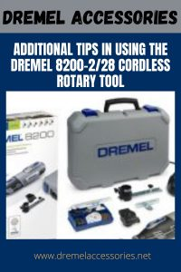 Additional Tips in Using the Dremel 8200-2/28 Cordless Rotary Tool