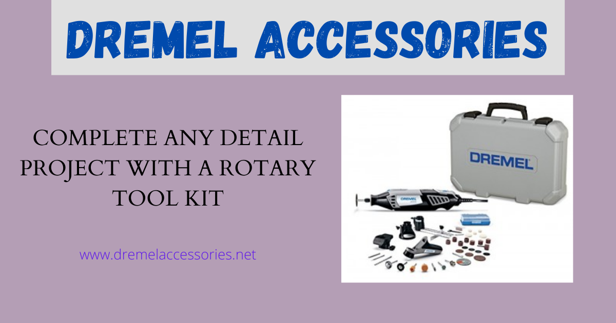 Complete Any Detail Project With A Rotary Tool Kit